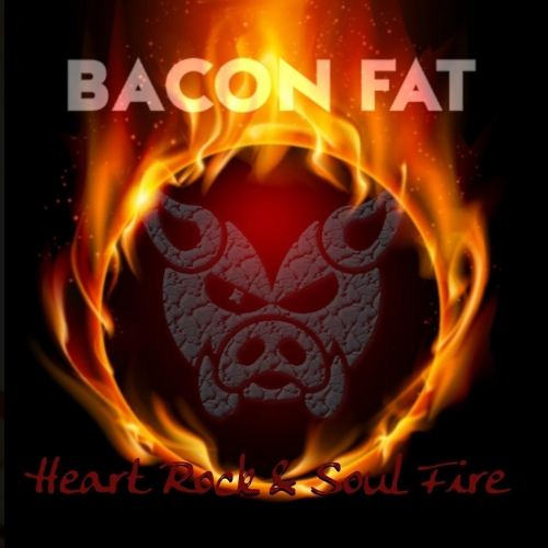Bacon Fat - Heart Rock & Soul Fire (2018)