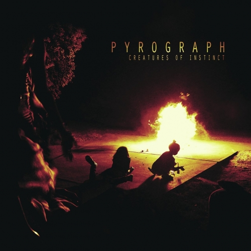 Pyrograph - Creatures of Instinct (2018)