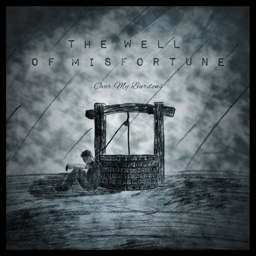 Over My Burdens - The Well of Misfortune (2018)