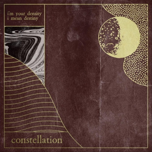 Constellation - I'm Your Density I Mean Destiny (2018)