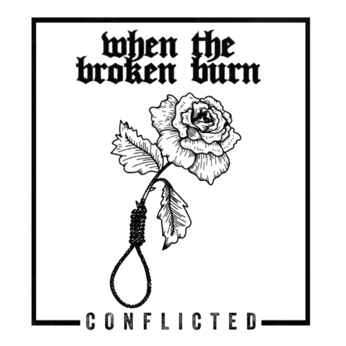 When the Broken Burn - Conflicted (2019)