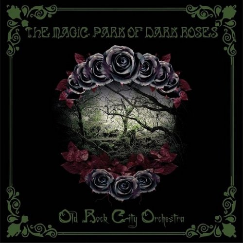 Old Rock City Orchestra - The Magic Park Of Dark Roses (2018)