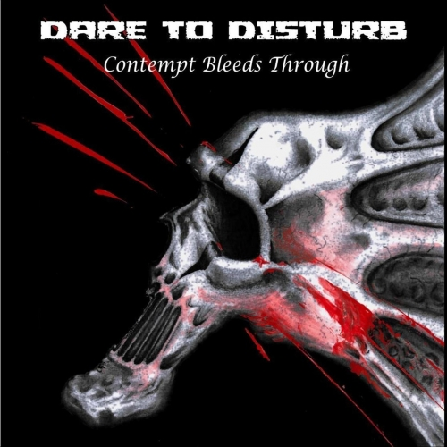Dare to Disturb - Contempt Bleeds Through (2019)