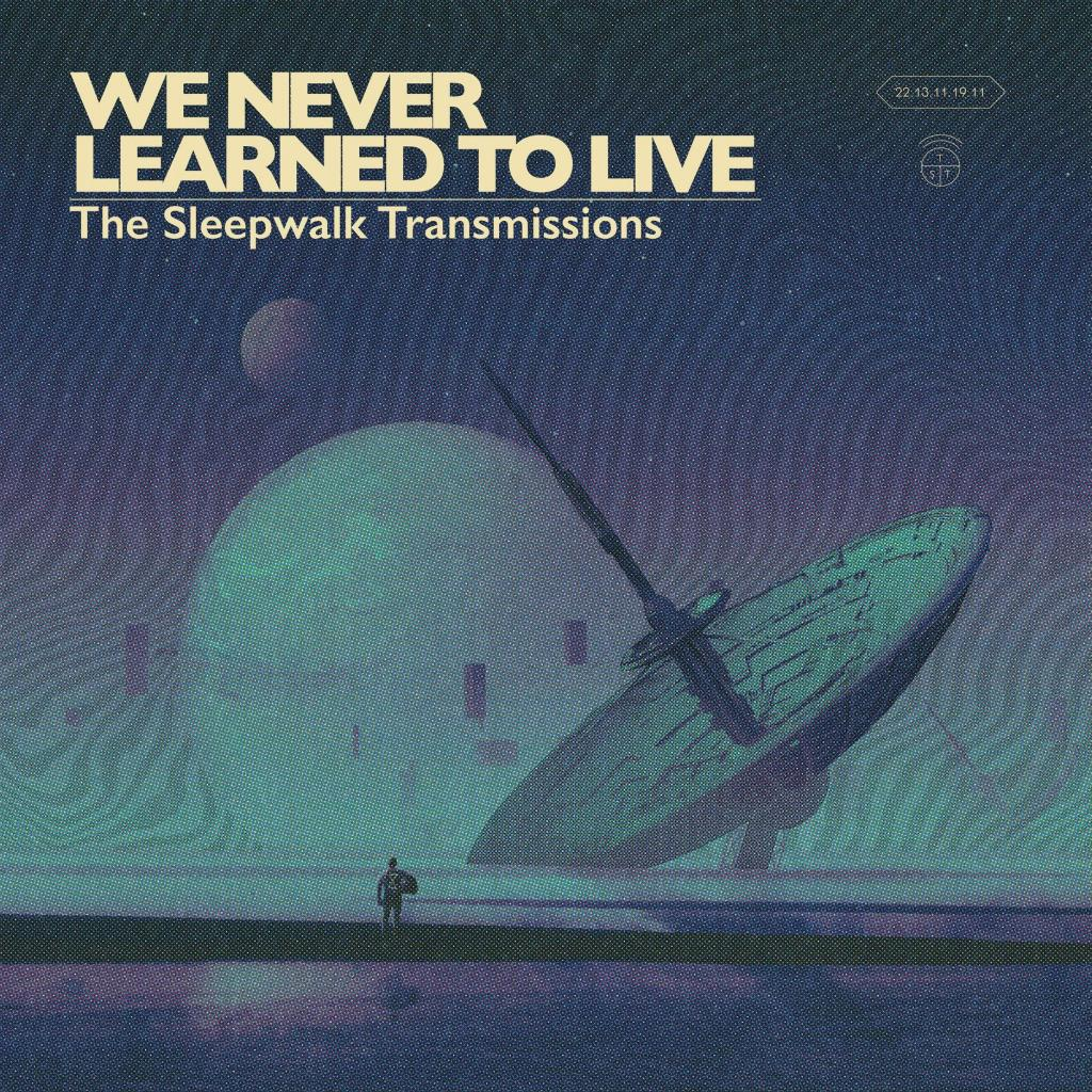 We Never Learned To Live - The Sleepwalk Transmissions (2019)